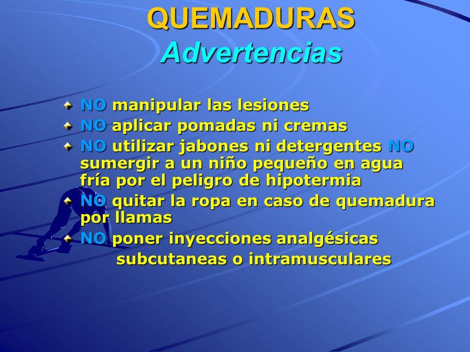 QUEMADURAS Advertencias QUEMADURAS Advertencias NO manipular las lesiones NO aplicar pomadas ni cremas NO utilizar jabones ni detergentes NO sumergir
