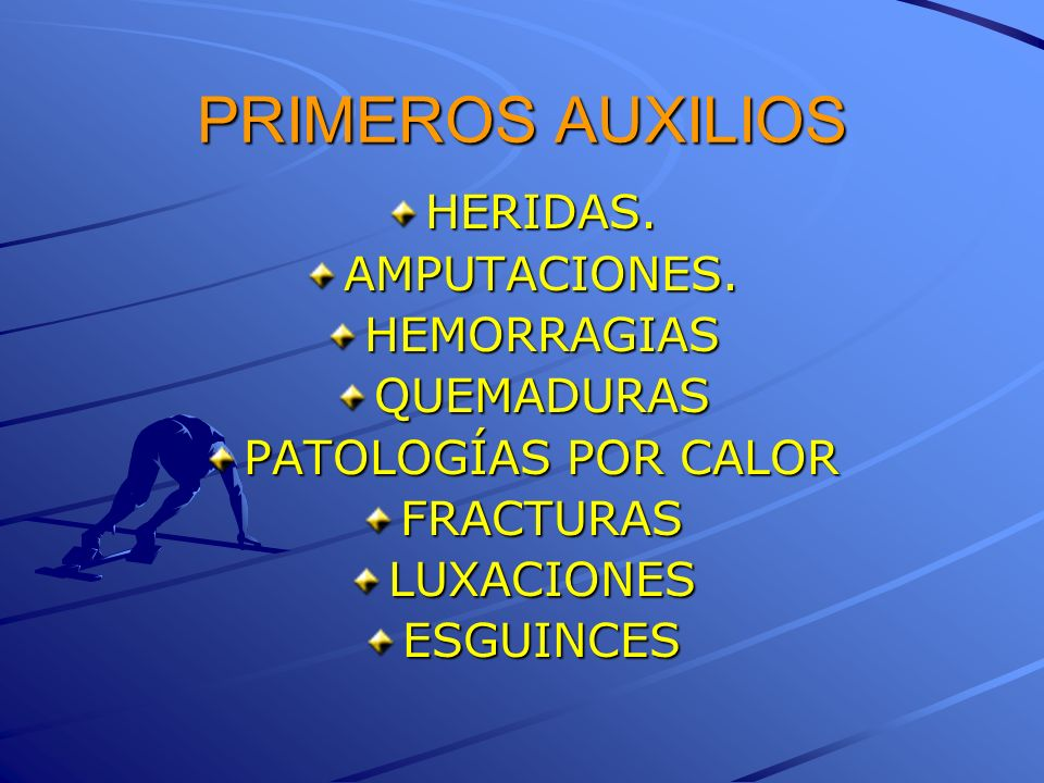 PRIMEROS AUXILIOS HERIDAS.AMPUTACIONES.HEMORRAGIASQUEMADURAS PATOLOGÍAS POR CALOR FRACTURASLUXACIONESESGUINCES