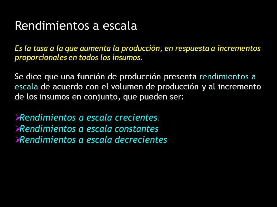 Rendimientos a escala Es la tasa a la que aumenta la producción, en respuesta a incrementos proporcionales en todos los insumos. Se dice que una funci