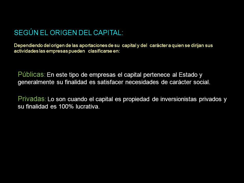 SEGÚN EL ORIGEN DEL CAPITAL: Dependiendo del origen de las aportaciones de su capital y del carácter a quien se dirijan sus actividades las empresas p
