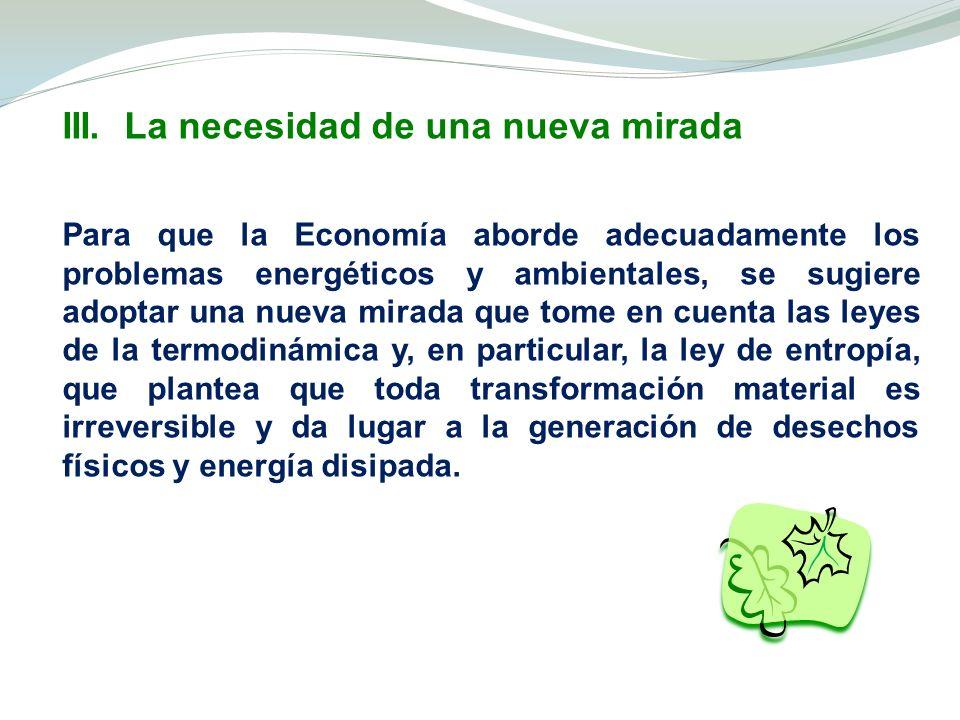 III. La necesidad de una nueva mirada Para que la Economía aborde adecuadamente los problemas energéticos y ambientales, se sugiere adoptar una nueva