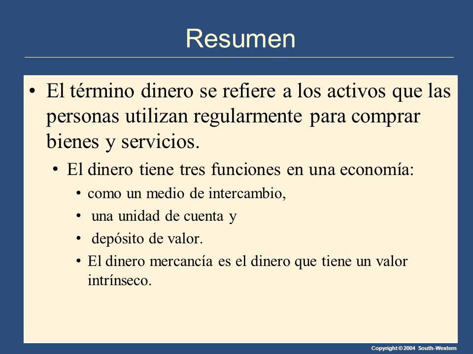 Copyright © 2004 South-Western Resumen El término dinero se refiere a los activos que las personas utilizan regularmente para comprar bienes y servicios.