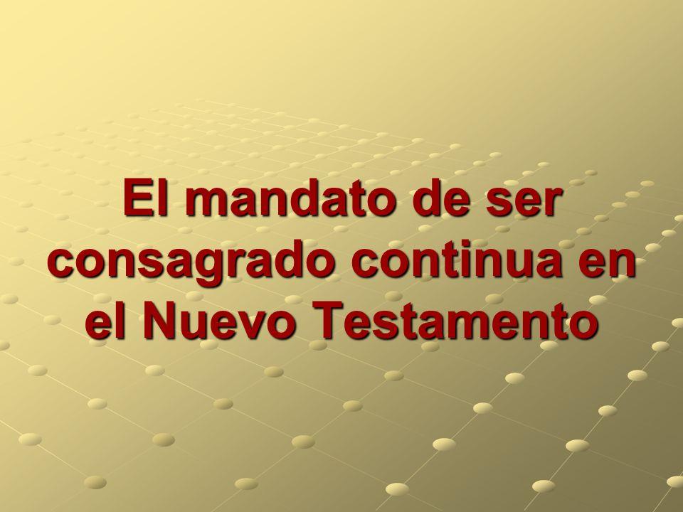 El mandato de ser consagrado continua en el Nuevo Testamento
