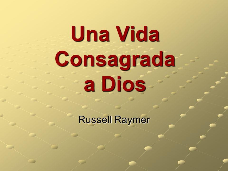 Una Vida Consagrada a Dios Russell Raymer