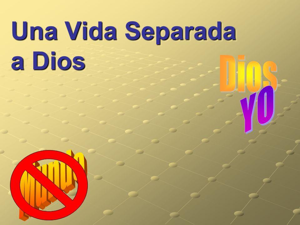 Una Vida Separada a Dios