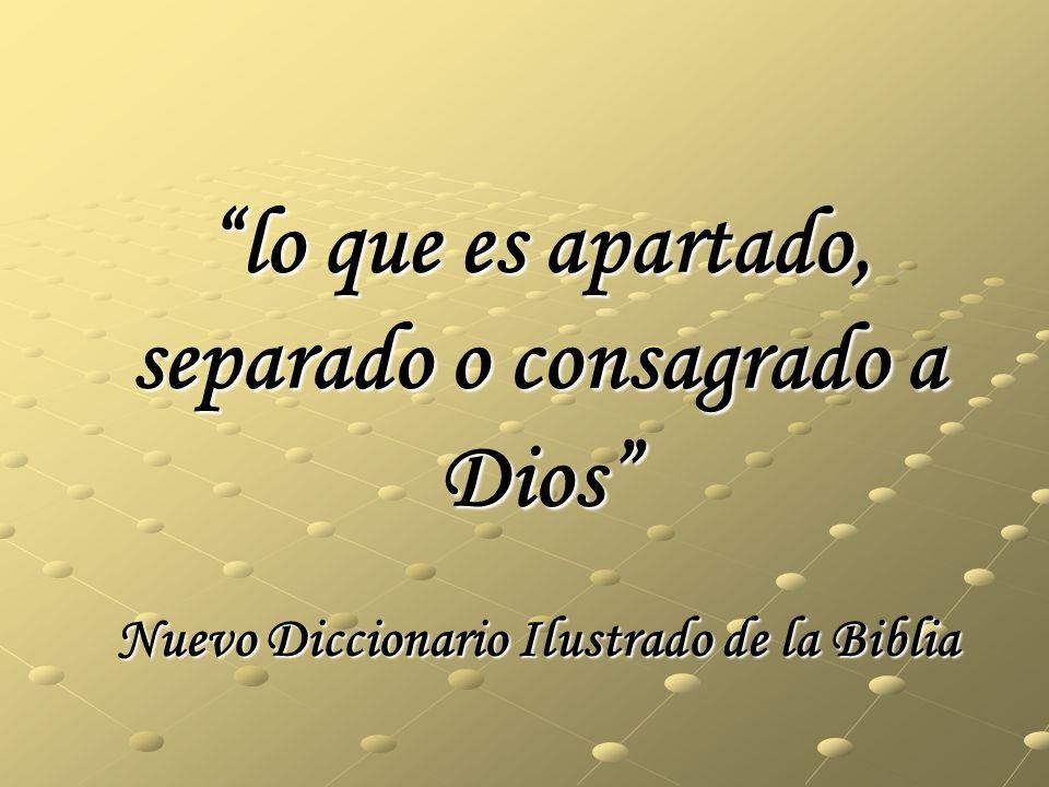 lo que es apartado, separado o consagrado a Dios Nuevo Diccionario Ilustrado de la Biblialo que es apartado, separado o consagrado a Dios Nuevo Diccio