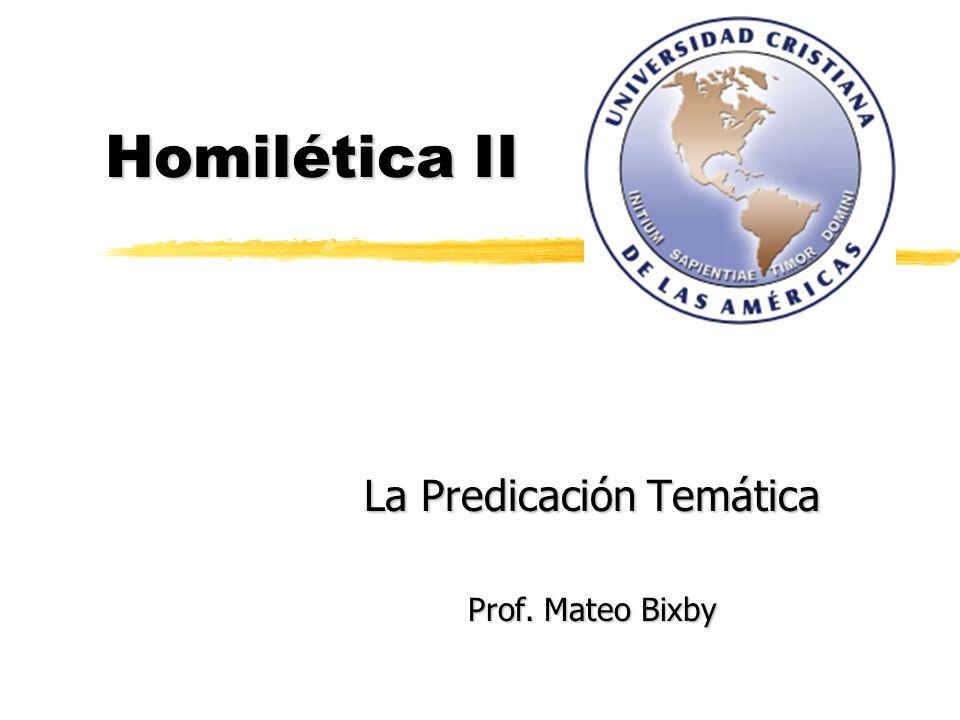 Homilética II La Predicación Temática Prof. Mateo Bixby