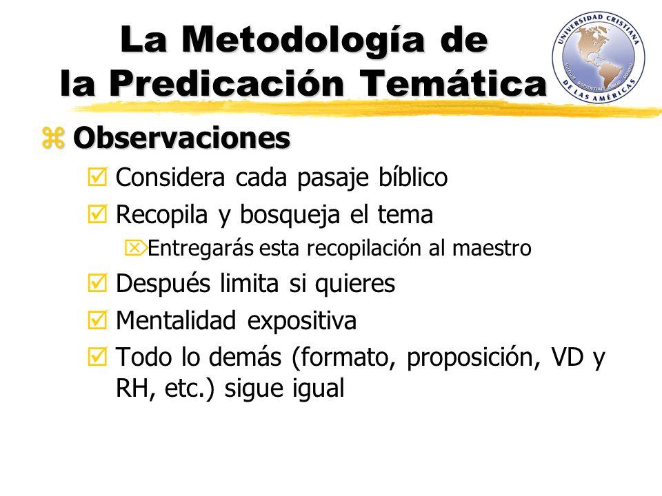 La Metodología de la Predicación Temática Observaciones Observaciones Considera cada pasaje bíblico Recopila y bosqueja el tema Entregarás esta recopi