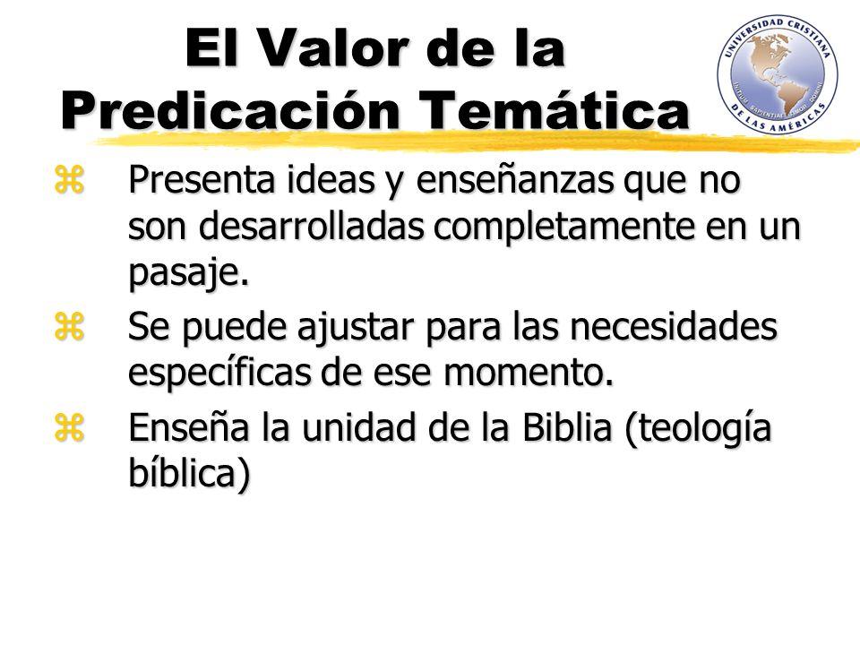 El Valor de la Predicación Temática Presenta ideas y enseñanzas que no son desarrolladas completamente en un pasaje. Presenta ideas y enseñanzas que n