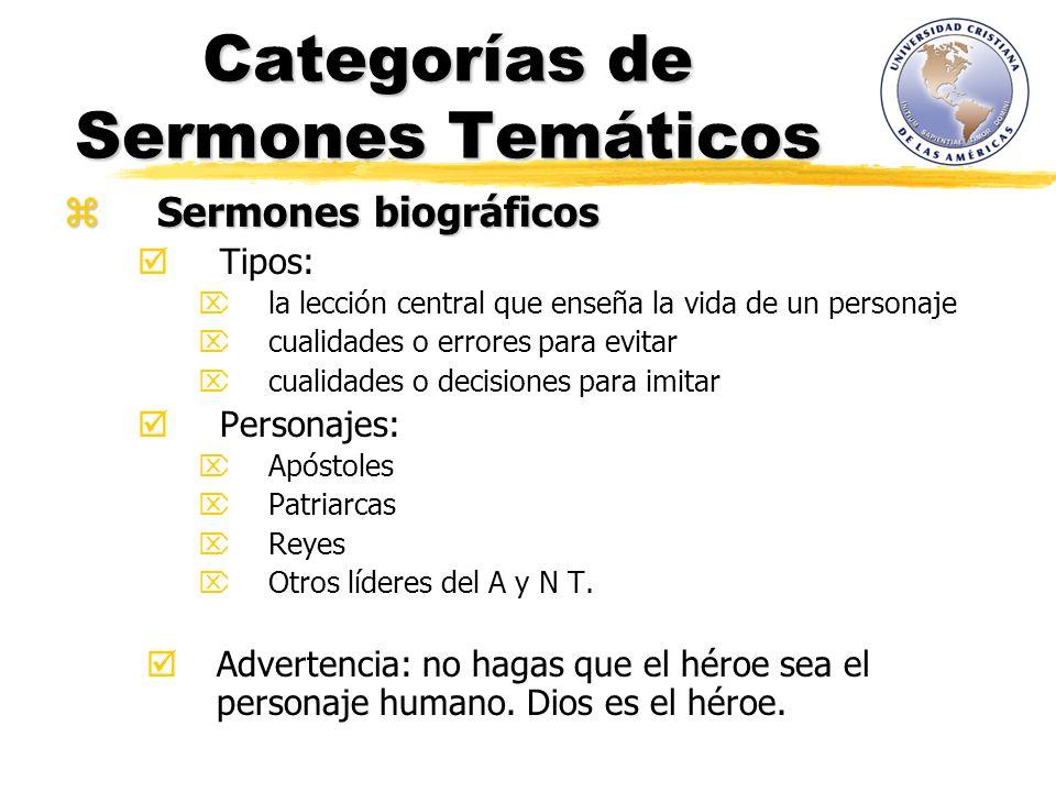 Categorías de Sermones Temáticos Sermones biográficos Sermones biográficos Tipos: la lección central que enseña la vida de un personaje cualidades o e