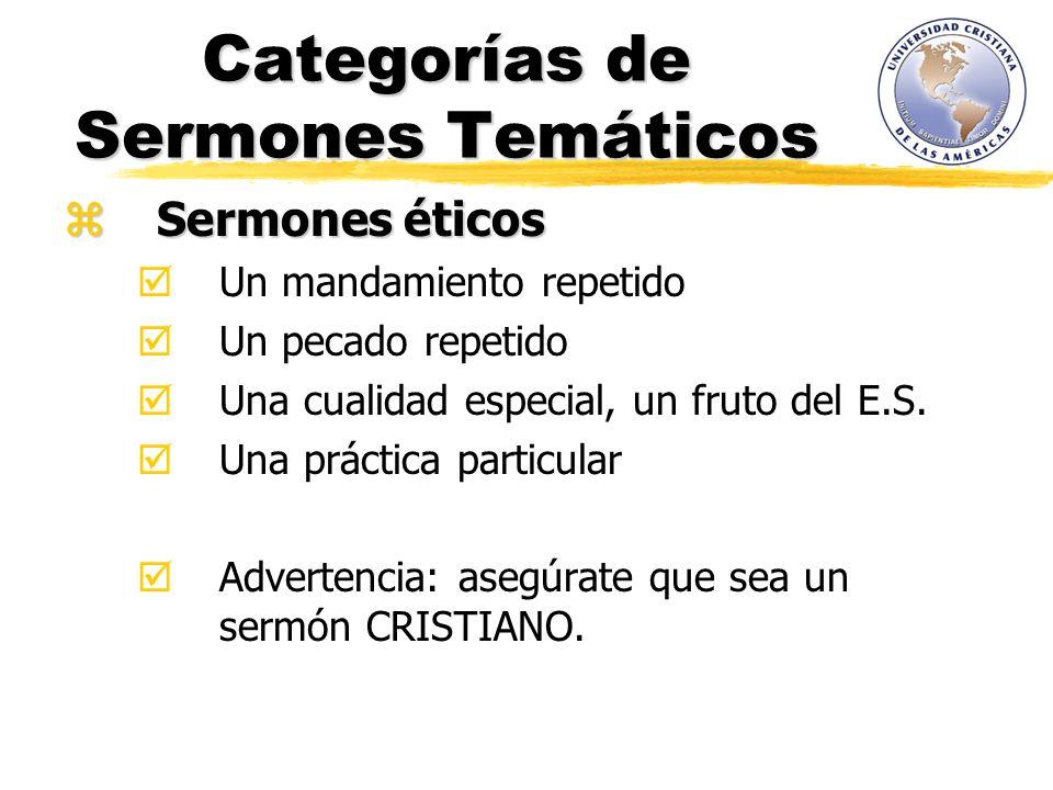 Categorías de Sermones Temáticos Sermones éticos Sermones éticos Un mandamiento repetido Un pecado repetido Una cualidad especial, un fruto del E.S. U