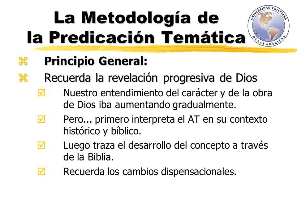 La Metodología de la Predicación Temática Principio General: Principio General: Recuerda la revelación progresiva de Dios Recuerda la revelación progresiva de Dios Nuestro entendimiento del carácter y de la obra de Dios iba aumentando gradualmente.