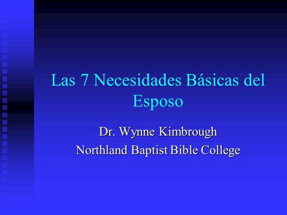 Las 7 Necesidades Básicas del Esposo Dr. Wynne Kimbrough Northland Baptist Bible College