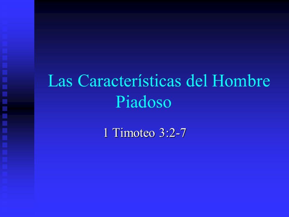 Las Características del Hombre Piadoso 1 Timoteo 3:2-7