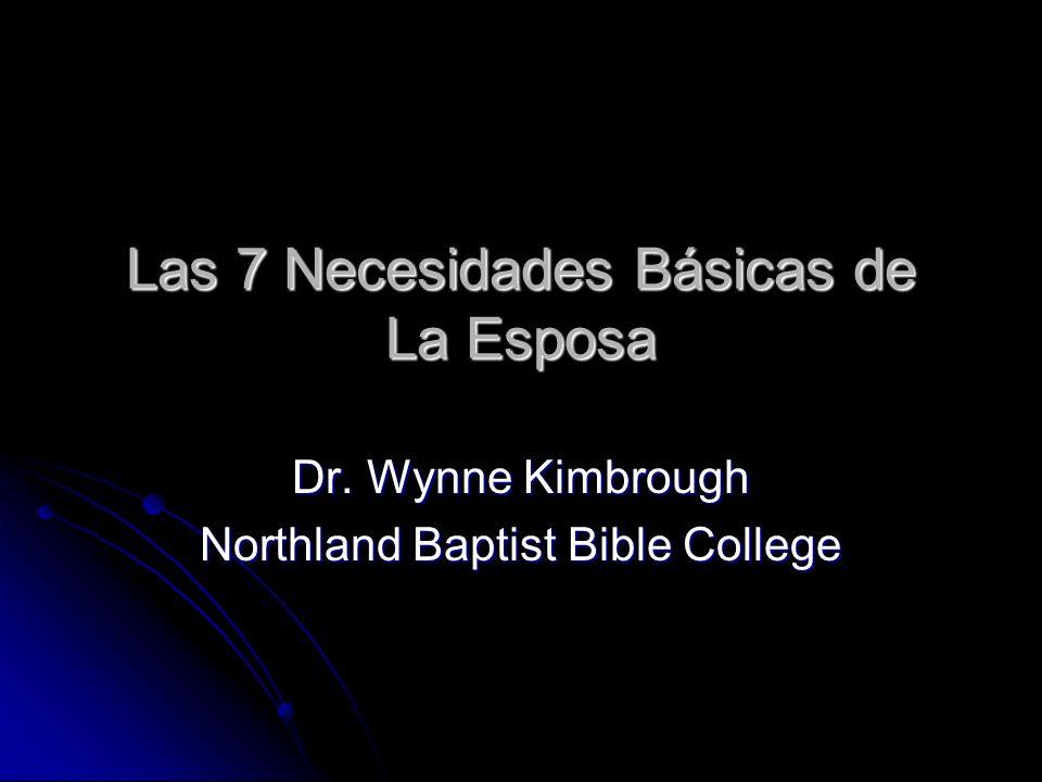 Las 7 Necesidades Básicas de La Esposa Dr. Wynne Kimbrough Northland Baptist Bible College