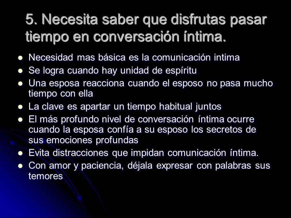 5. Necesita saber que disfrutas pasar tiempo en conversación íntima. Necesidad mas básica es la comunicación intima Necesidad mas básica es la comunic