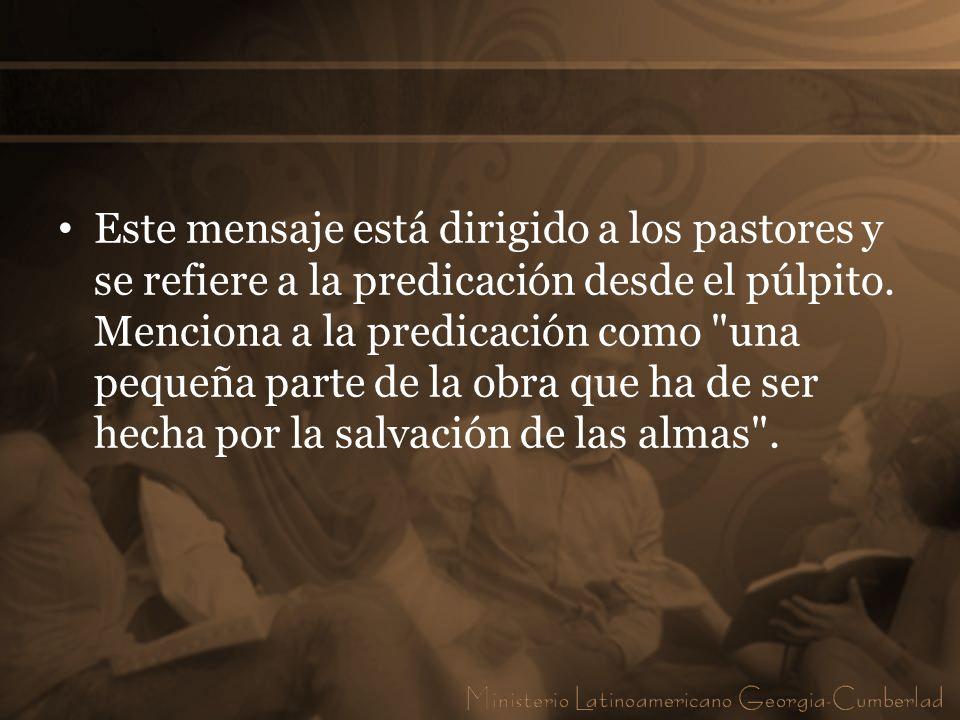 Este mensaje está dirigido a los pastores y se refiere a la predicación desde el púlpito. Menciona a la predicación como