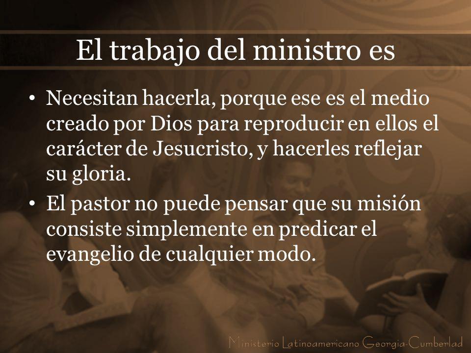 El trabajo del ministro es Necesitan hacerla, porque ese es el medio creado por Dios para reproducir en ellos el carácter de Jesucristo, y hacerles re