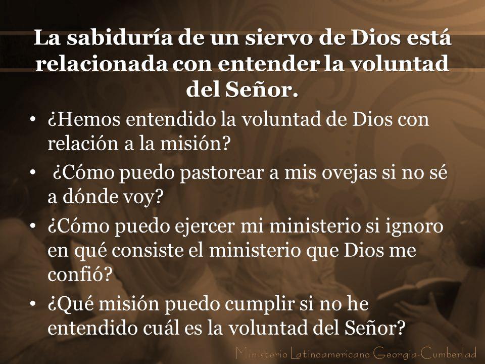 La sabiduría de un siervo de Dios está relacionada con entender la voluntad del Señor. ¿Hemos entendido la voluntad de Dios con relación a la misión?