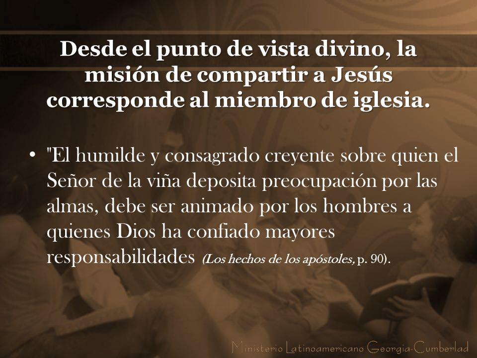 Desde el punto de vista divino, la misión de compartir a Jesús corresponde al miembro de iglesia.