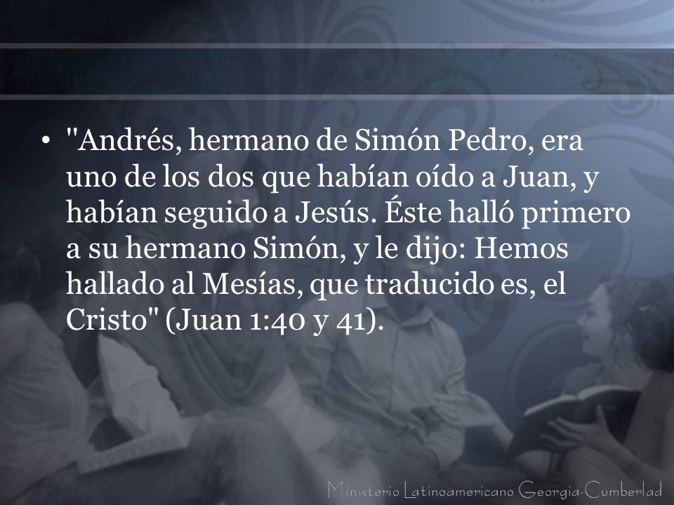 ''Andrés, hermano de Simón Pedro, era uno de los dos que habían oído a Juan, y habían seguido a Jesús. Éste halló primero a su hermano Simón, y le dij