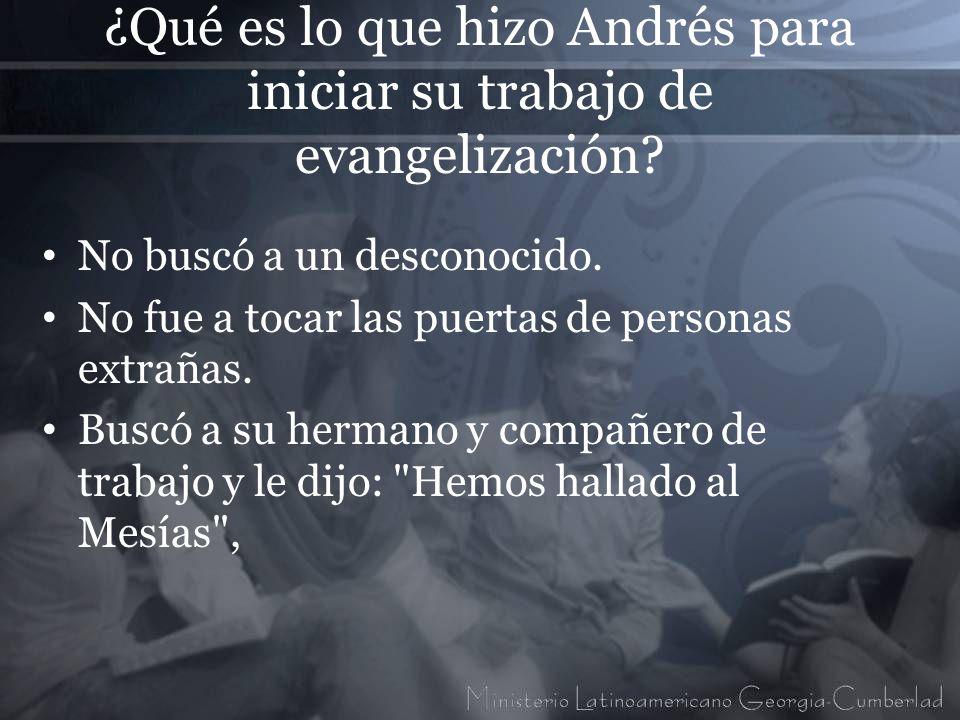 ¿Qué es lo que hizo Andrés para iniciar su trabajo de evangelización? No buscó a un desconocido. No fue a tocar las puertas de personas extrañas. Busc