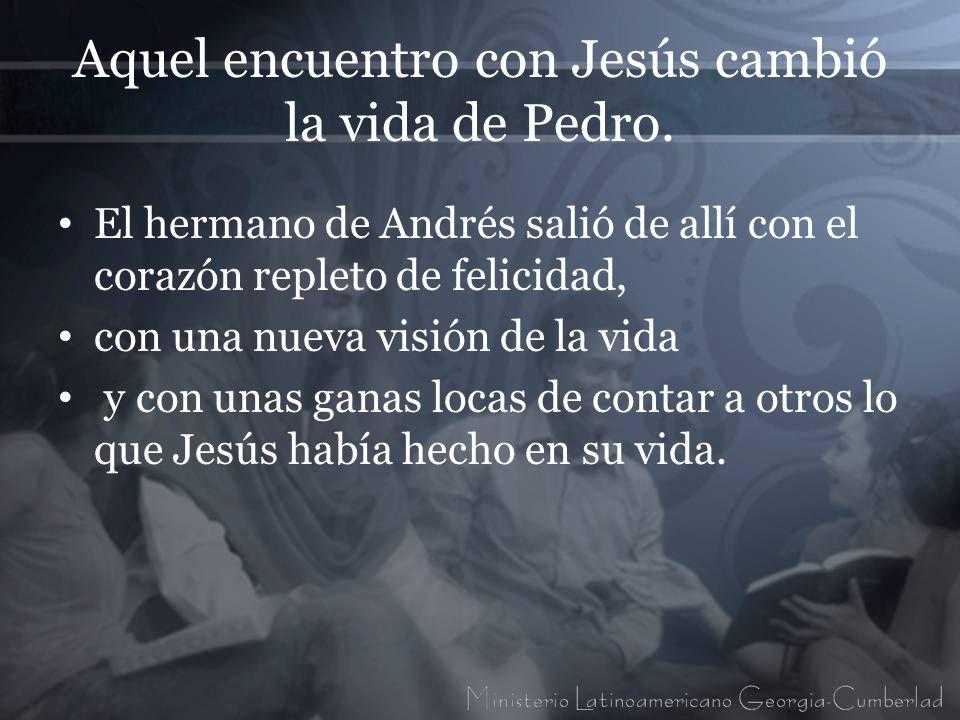 Aquel encuentro con Jesús cambió la vida de Pedro. El hermano de Andrés salió de allí con el corazón repleto de felicidad, con una nueva visión de la