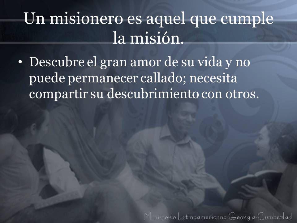 Un misionero es aquel que cumple la misión. Descubre el gran amor de su vida y no puede permanecer callado; necesita compartir su descubrimiento con o