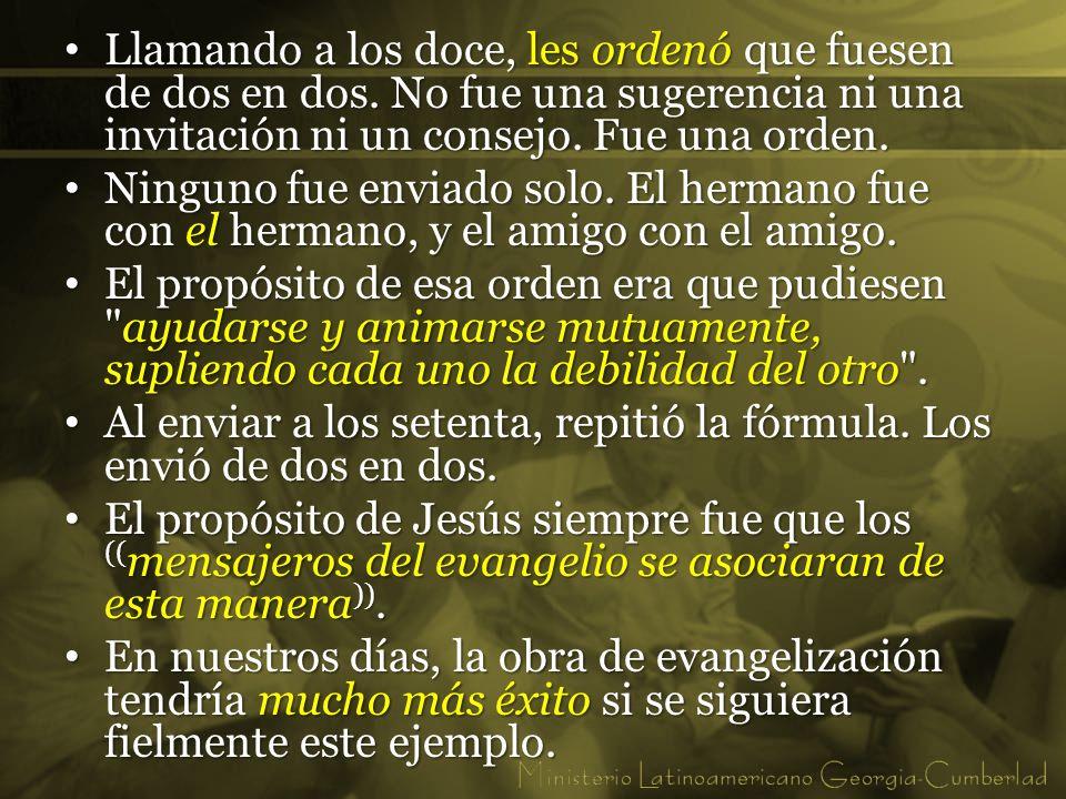 Estilo de vida de los discípulos Ellos caminaban por la vida de dos en dos, no solo para predicar el mensaje sino en todo momento.