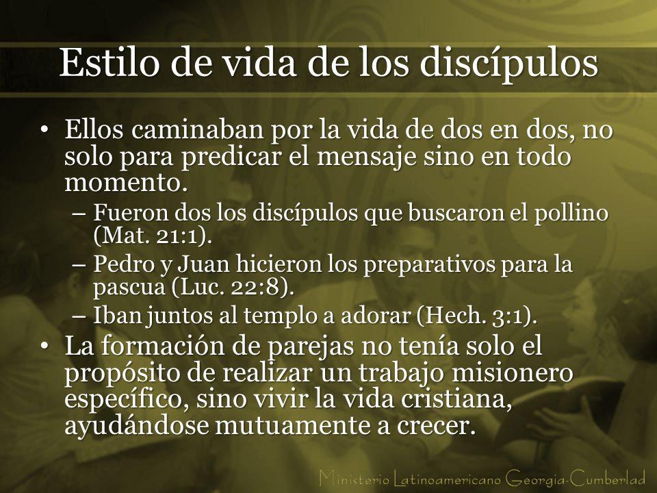 Estilo de vida de los discípulos Ellos caminaban por la vida de dos en dos, no solo para predicar el mensaje sino en todo momento. Ellos caminaban por