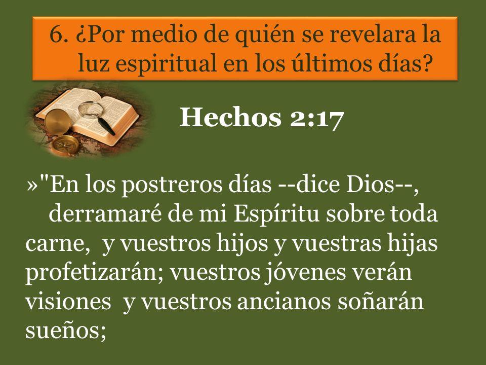 6. ¿Por medio de quién se revelara la luz espiritual en los últimos días? Hechos 2:17 »