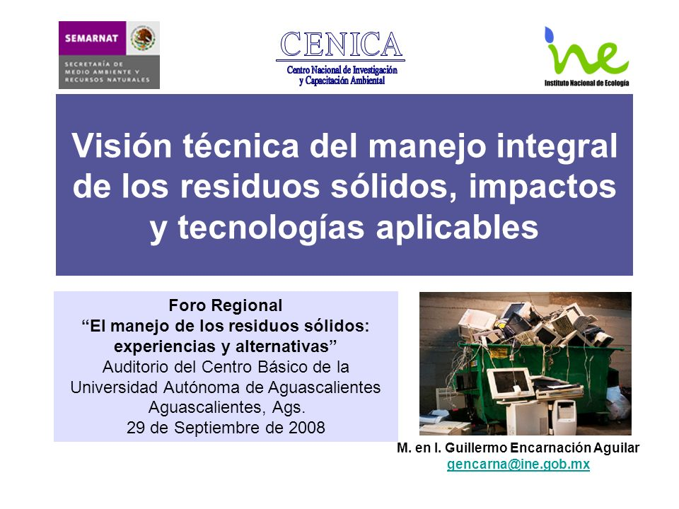Visión técnica del manejo integral de los residuos sólidos, impactos y tecnologías aplicables Foro Regional El manejo de los residuos sólidos: experie