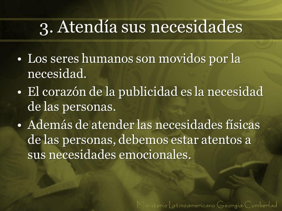 3. Atendía sus necesidades Los seres humanos son movidos por la necesidad.Los seres humanos son movidos por la necesidad. El corazón de la publicidad