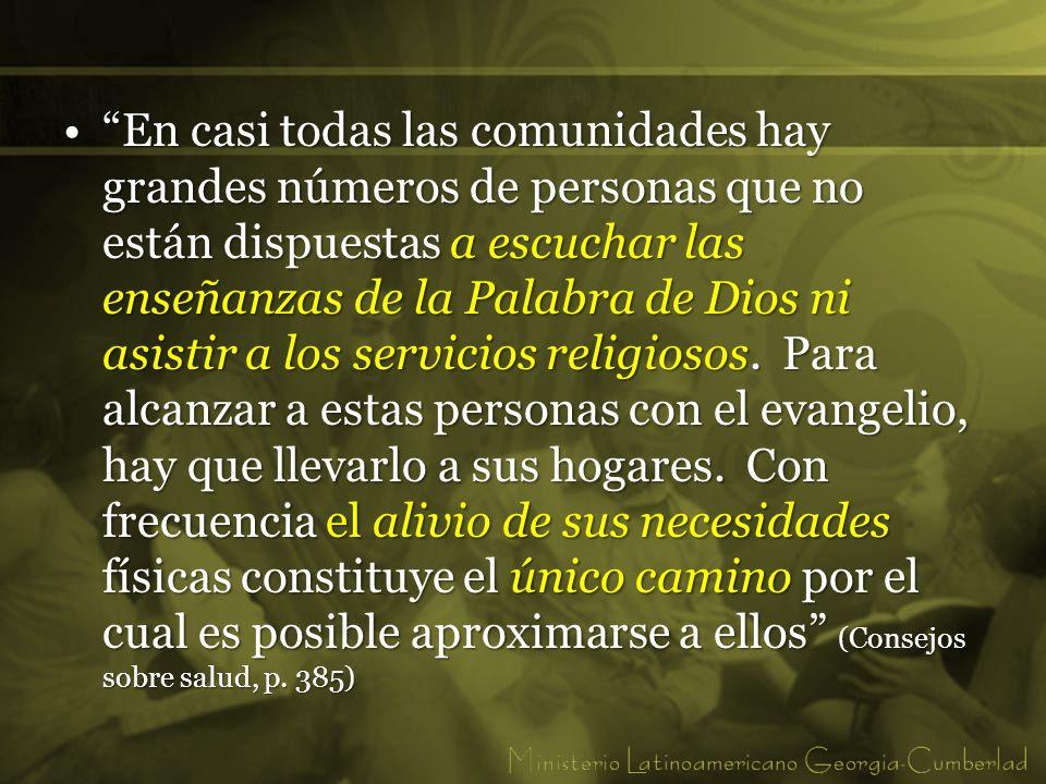 En casi todas las comunidades hay grandes números de personas que no están dispuestas a escuchar las enseñanzas de la Palabra de Dios ni asistir a los