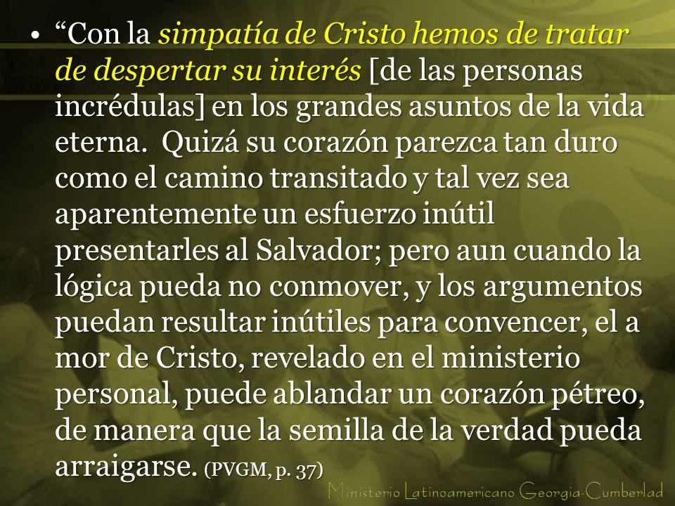 Con la simpatía de Cristo hemos de tratar de despertar su interés [de las personas incrédulas] en los grandes asuntos de la vida eterna. Quizá su cora