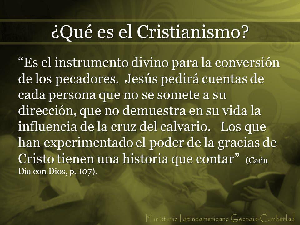 ¿Qué es el Cristianismo? Es el instrumento divino para la conversión de los pecadores. Jesús pedirá cuentas de cada persona que no se somete a su dire