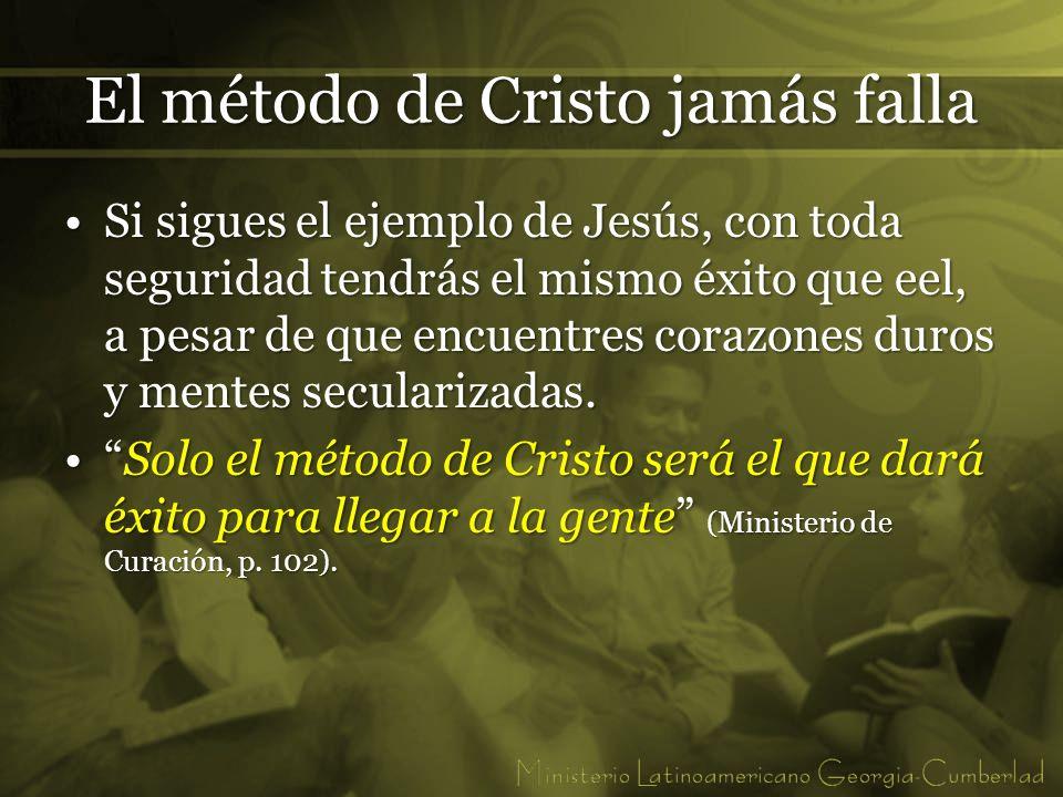 El método de Cristo jamás falla Si sigues el ejemplo de Jesús, con toda seguridad tendrás el mismo éxito que eel, a pesar de que encuentres corazones