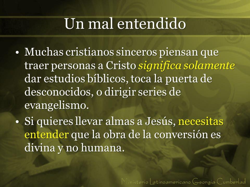 Un mal entendido Muchas cristianos sinceros piensan que traer personas a Cristo significa solamente dar estudios bíblicos, toca la puerta de desconoci