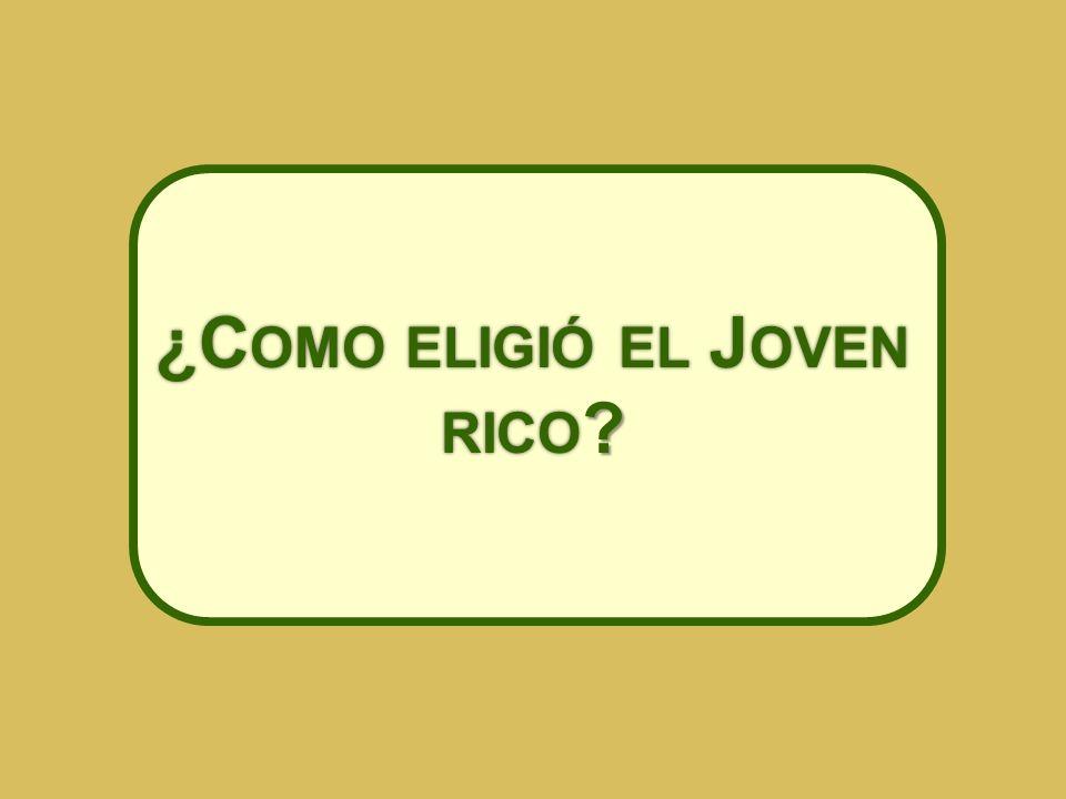 ¿C OMO ELIGIÓ EL J OVEN RICO ?