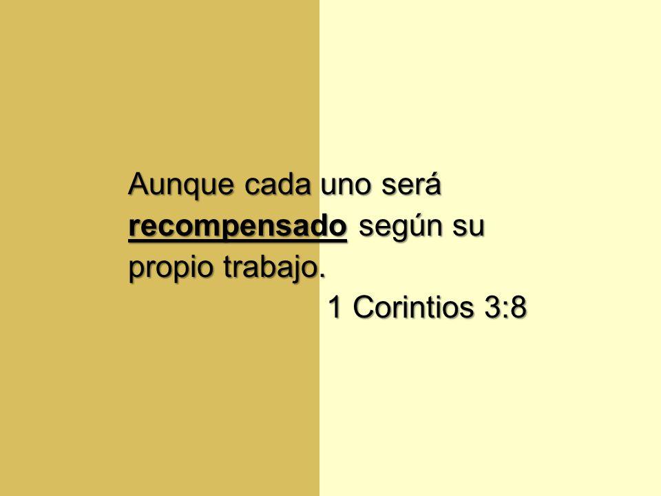 Aunque cada uno será recompensado según su propio trabajo. 1 Corintios 3:8 1 Corintios 3:8