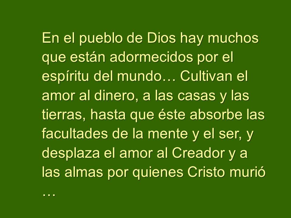 En el pueblo de Dios hay muchos que están adormecidos por el espíritu del mundo… Cultivan el amor al dinero, a las casas y las tierras, hasta que éste