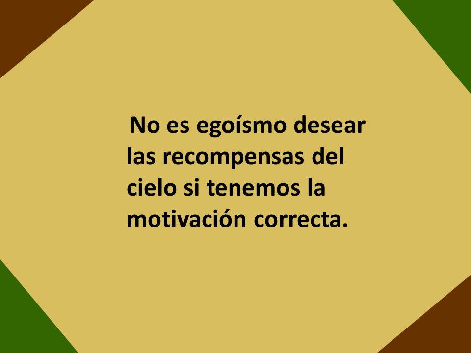 No es egoísmo desear las recompensas del cielo si tenemos la motivación correcta.