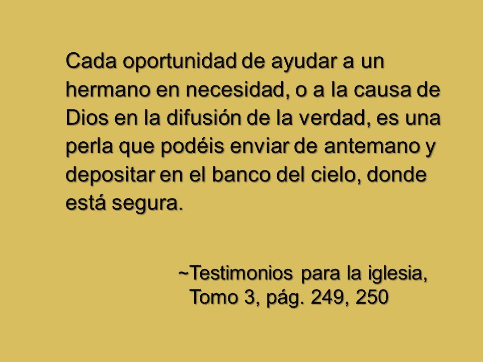 Cada oportunidad de ayudar a un hermano en necesidad, o a la causa de Dios en la difusión de la verdad, es una perla que podéis enviar de antemano y d