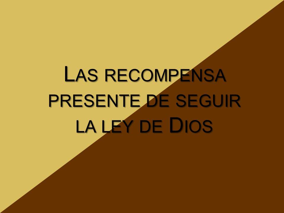 L AS RECOMPENSA PRESENTE DE SEGUIR LA LEY DE D IOS