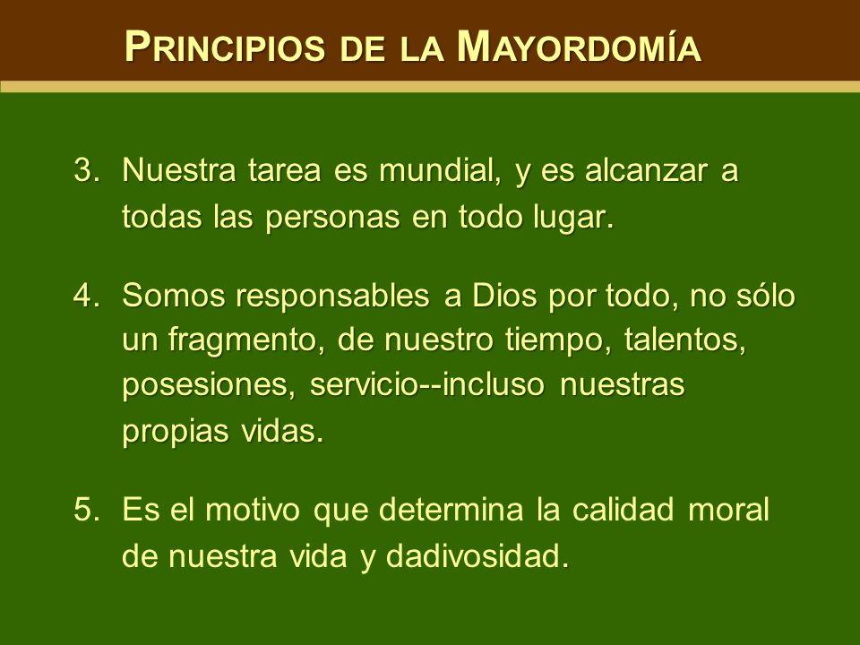 3.Nuestra tarea es mundial, y es alcanzar a todas las personas en todo lugar. 4.Somos responsables a Dios por todo, no sólo un fragmento, de nuestro t