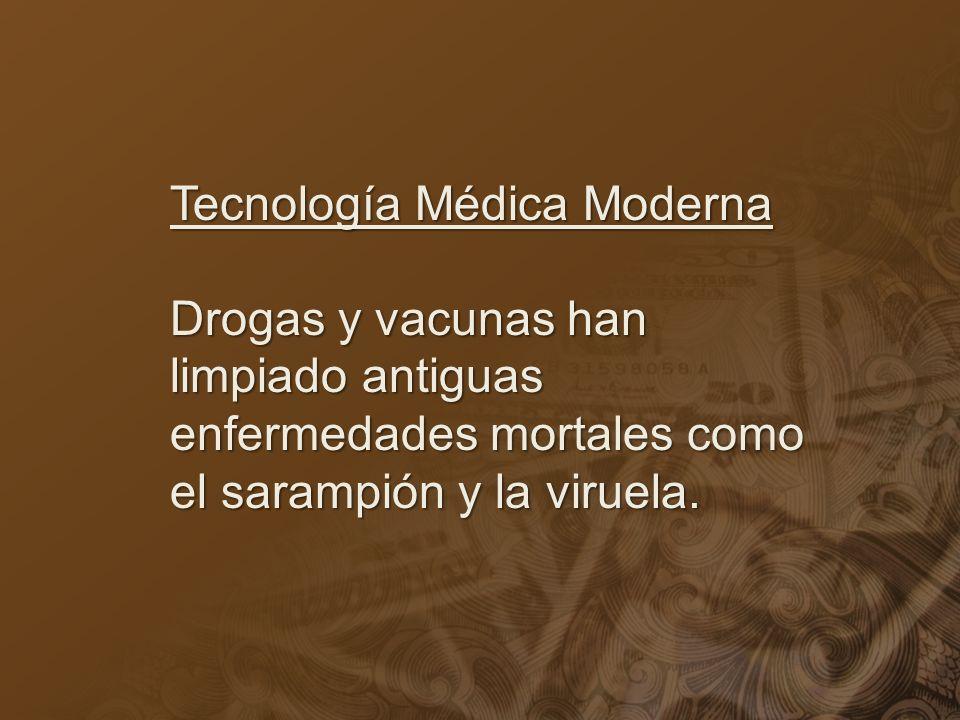 Tecnología Médica Moderna Drogas y vacunas han limpiado antiguas enfermedades mortales como el sarampión y la viruela.