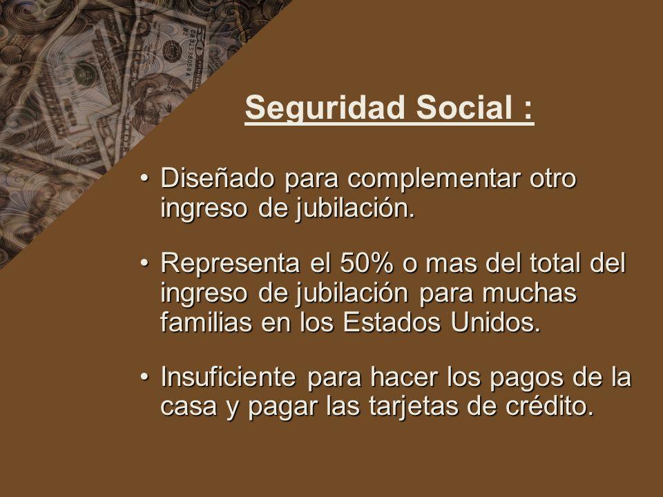 Seguridad Social : Diseñado para complementar otro ingreso de jubilación.Diseñado para complementar otro ingreso de jubilación. Representa el 50% o ma