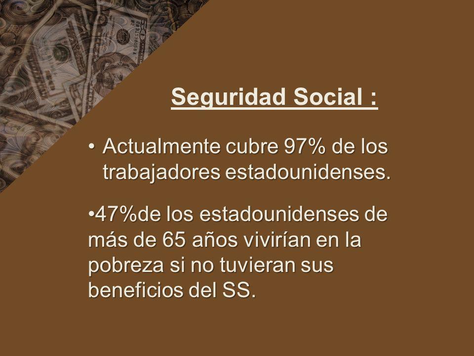 Seguridad Social : Actualmente cubre 97% de los trabajadores estadounidenses.Actualmente cubre 97% de los trabajadores estadounidenses. 47%de los esta