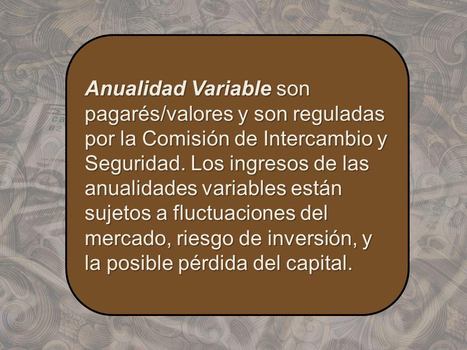 Anualidad Variable son pagarés/valores y son reguladas por la Comisión de Intercambio y Seguridad. Los ingresos de las anualidades variables están suj