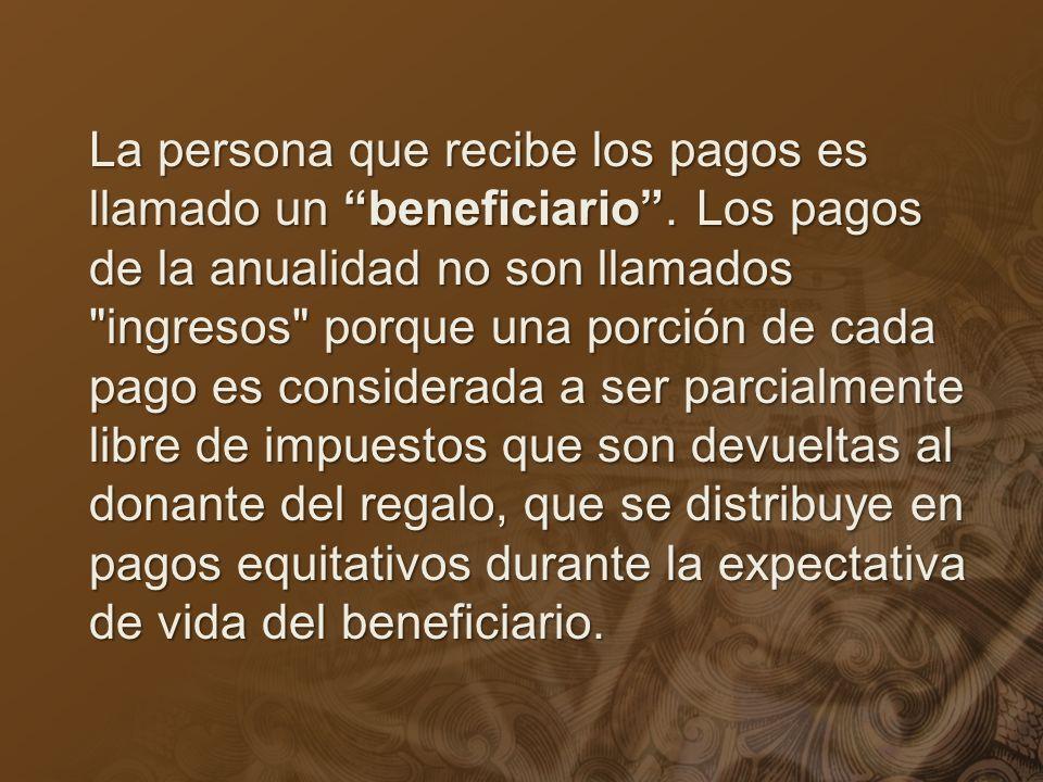 La persona que recibe los pagos es llamado un beneficiario. Los pagos de la anualidad no son llamados